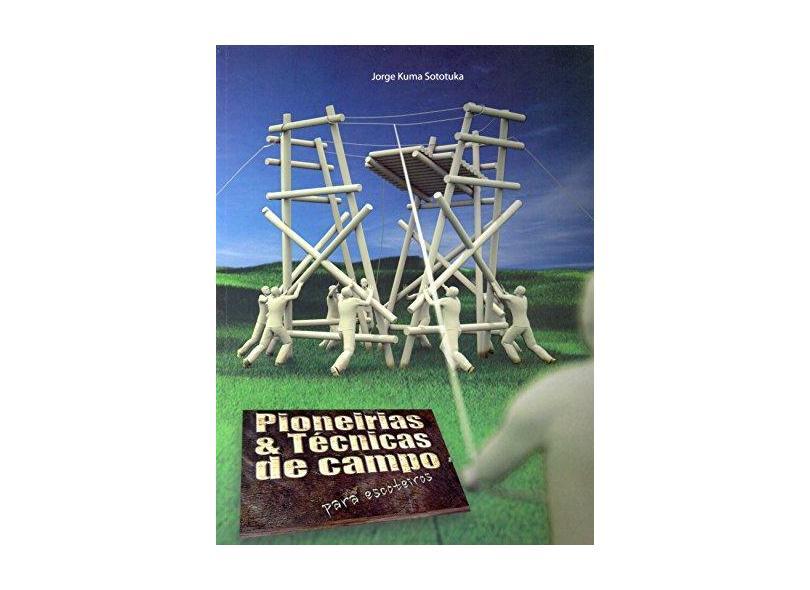 Pioneiras e Técnicas de Campo Para Escoteiros - Sototuka, Jorge Kuma - 9788561771058