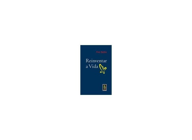 Reinventar a Vida - Frei Betto - 9788532647924