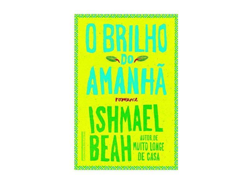 O Brilho Do Amanhã - Ishmael Beah - 9788535925333