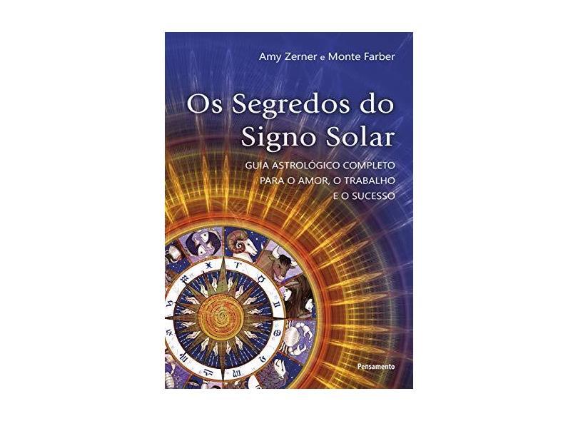 Segredos do Signo Solar, Os: Guia Astrológico Completo Para o Amor, o Trabalho e o Sucesso - Amy Zerner - 9788531519666