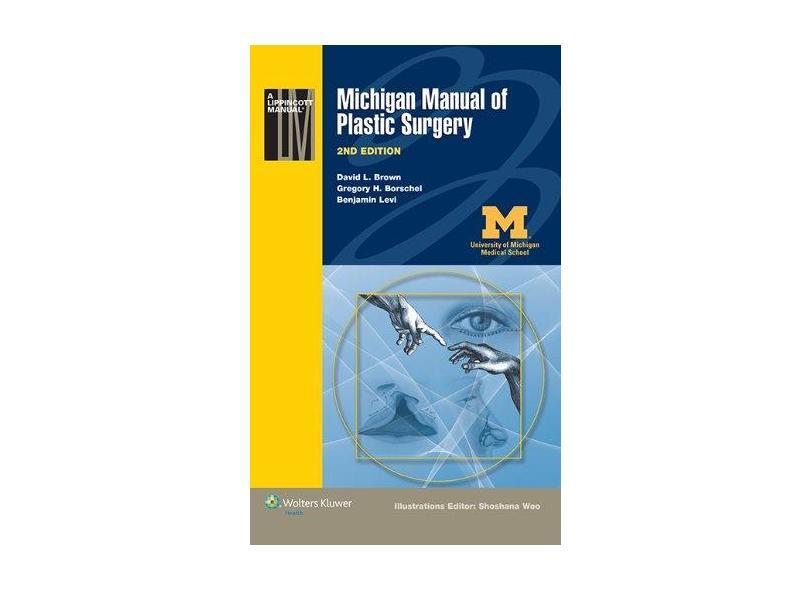 MICHIGAN MANUAL OF PLASTIC SURGERY - Vid L Brown  Md ,  Gregory H Borschel  Md ,  Benjamin Levi  M.D. - 9781451183672