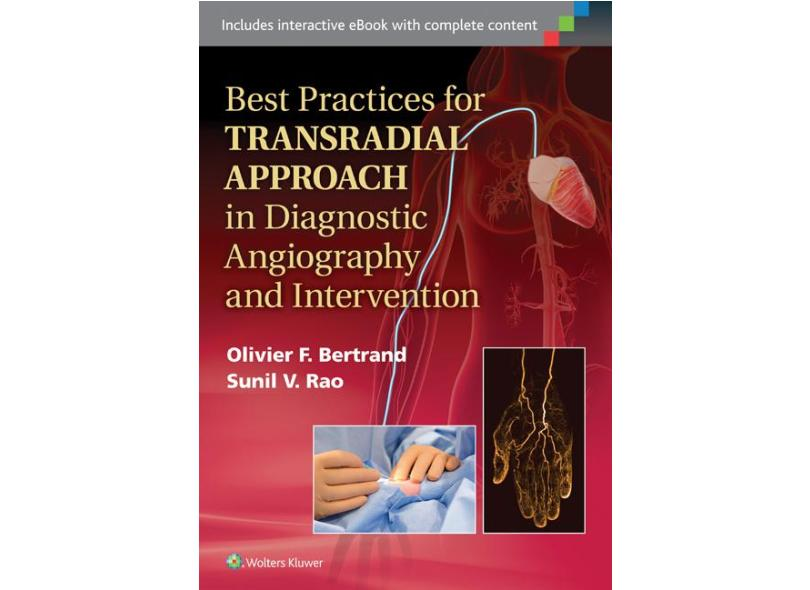 BEST PRACTICES FOR TRANSRADIAL APPROACH IN DIAGNOSTIC ANGIOGRAPHY AND INTER - Olivier Bertrand - 9781451177251