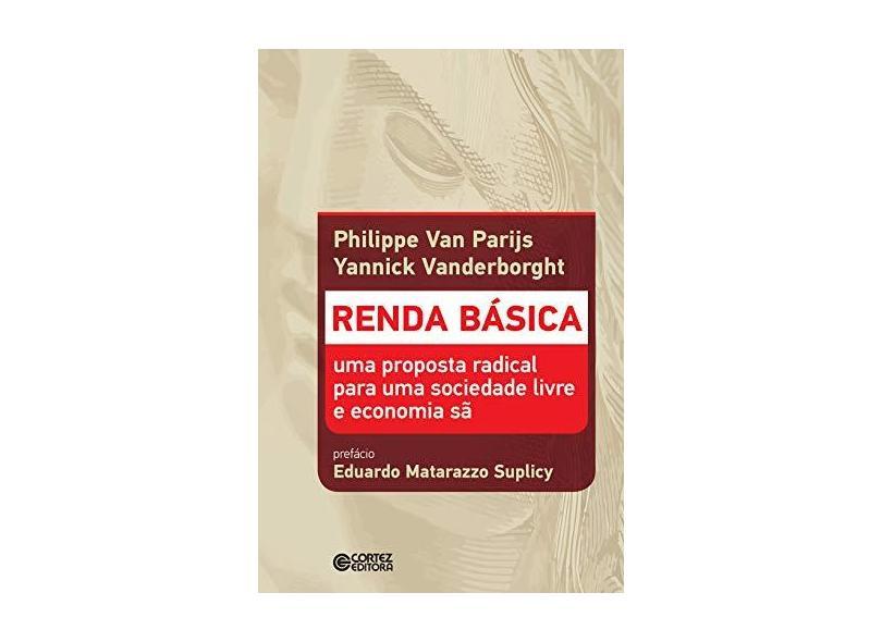 Renda Básica. Uma Proposta Radical Para Uma Sociedade Livre e Economia Sã - Philippe Van Parijs - 9788524926877