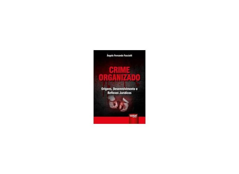 Crime Organizado. Origens, Desenvolvimento e Reflexos Jurídicos - Angelo Fernando Facciolli - 9788536276793