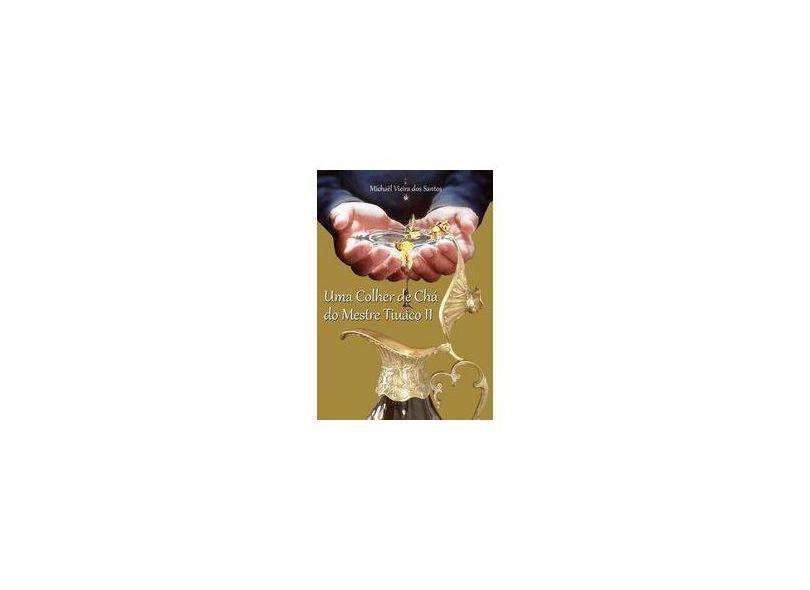 Uma Colher de Chá do Mestre Tiuaco II - Michaël Vieira Dos Santos - 9788591578405