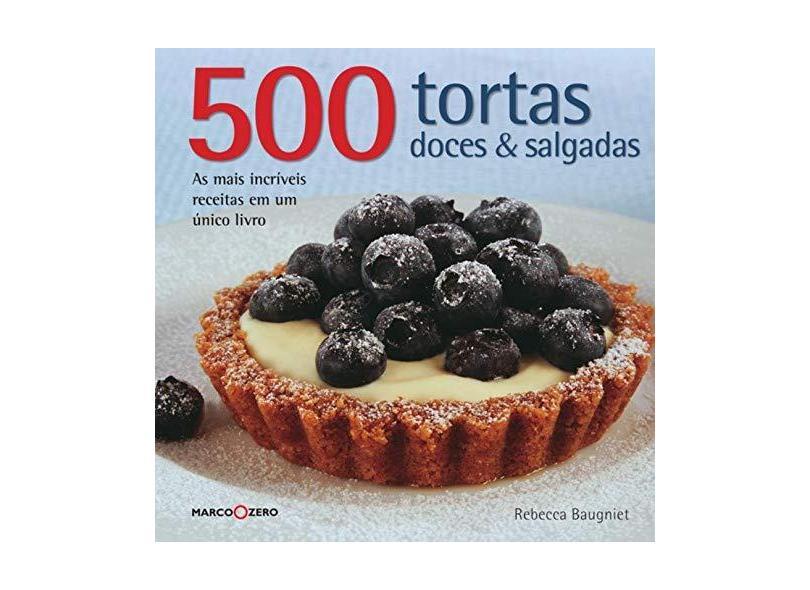 500 Tortas Doces e Salgadas - Baugniet, Rebecca - 9788521316459