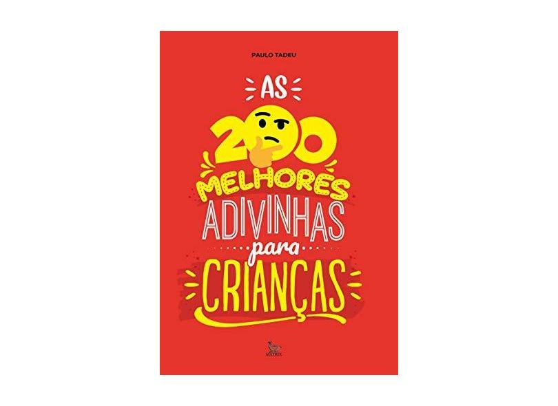 As 200 Melhores Adivinhas para Crianças - Tadeu, Paulo - 9788577880461