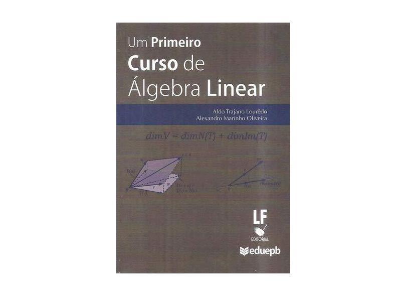 Um Primeiro Curso de Álgebra Linear - Aldo Trajano Lourêdo - 9788578613532