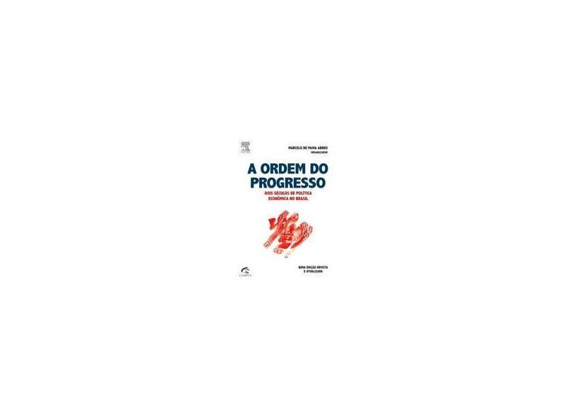 A Ordem do Progresso - Dois Séculos de Política Econômica No Brasil - 2ª Ed. 2014 - Abreu, Marcelo De Paiva - 9788535278590