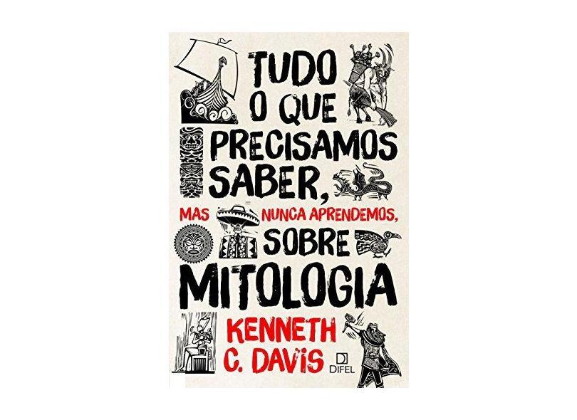 Tudo o Que Precisamos Saber, Mas Nunca Aprendemos, Sobre Mitologia - Davis, Kenneth C. - 9788574321370