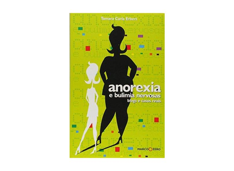Anorexia E Bulimia Nervosas. Blogs E Casos Reais - Tamara Carla Erbert - 9788527903882