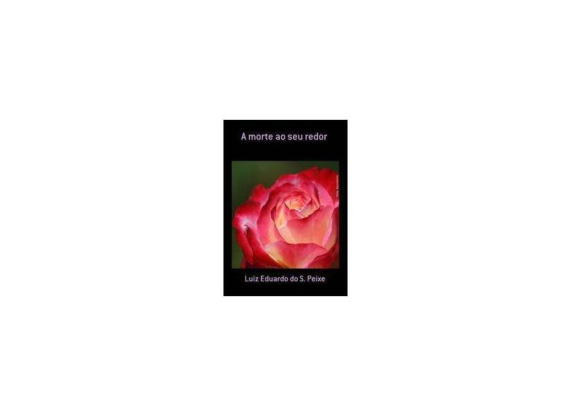A Morte ao Seu Redor - Vários Autores - 9781500166328