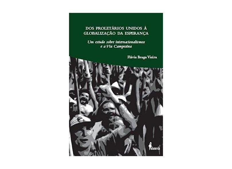 Edição antiga - Dos Proletários Unidos À Globalização da Esperaça - Um Estudo Sobre Internacionalismos e a Via Campesina - Braga Vieira,flávia - 9788579390319
