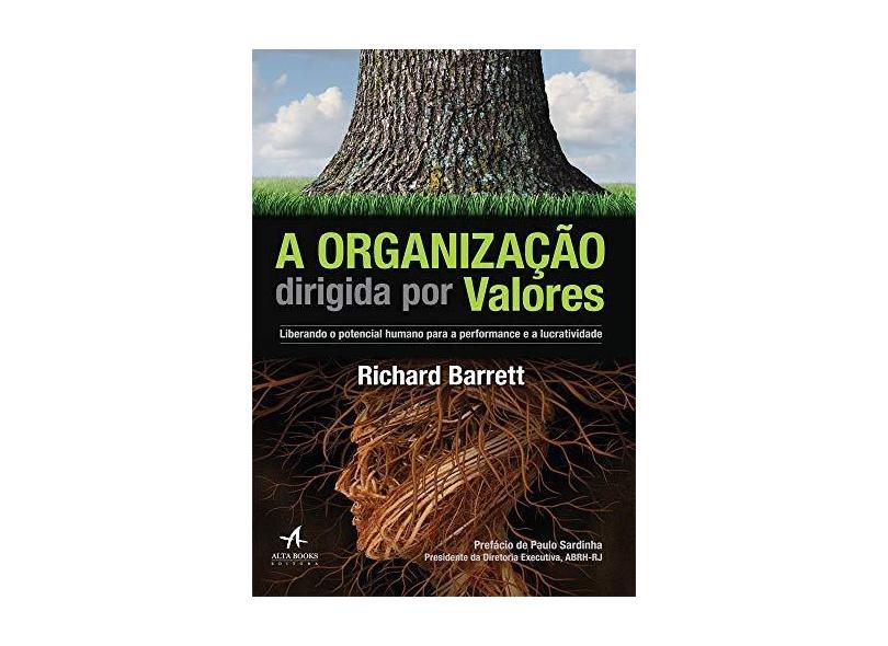 A Organização Dirigida por Valores. Liberando o Potencial Humano Para a Performance e a Lucratividade - Richard Barrett - 9788550801810