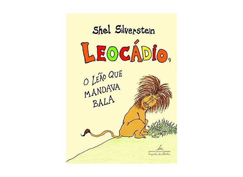 Leocádio, O Leão Que Mandava Bala - Silverstein, Shel - 9788574068381
