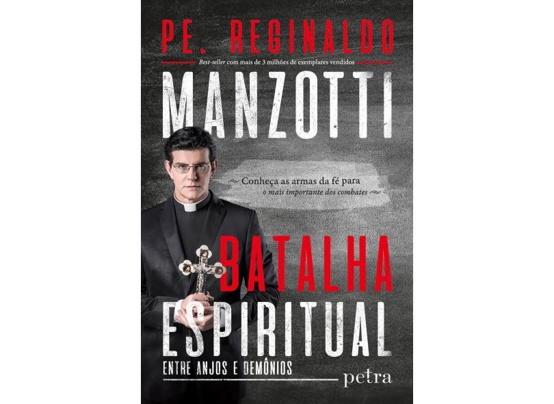 Batalha Espiritual - Entre Anjos e Demônios - Pe. Reginaldo Manzotti - 9788582780947
