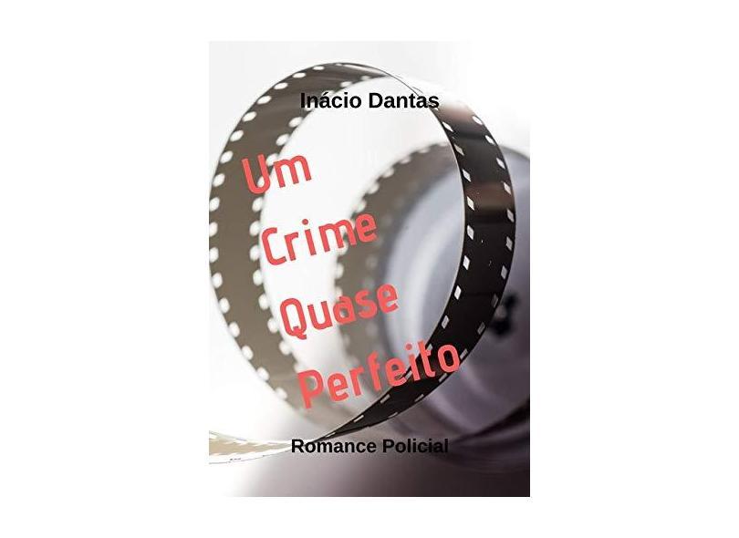 Um Crime Quase Perfeito - Inácio Dantas - 9781520167350