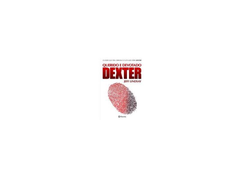 Querido e Devotado Dexter - Lindsay, Jeff - 9788576654704