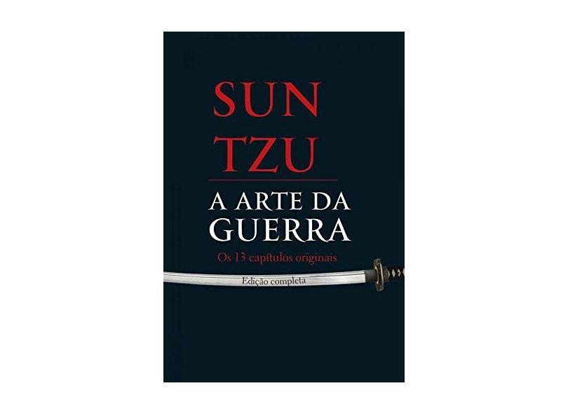 A Arte da Guerra - Os 13 Capítulos Originais - Ed. Completa - Tzu, Sun - 9788542805093