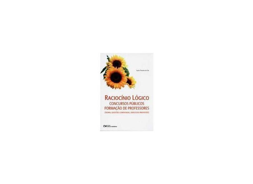 Raciocínio Lógico - Concursos Publico - Formação de Professores - Teoria , Questões Comentadas ... - Sá, Ilydio Pereira De - 9788573936995