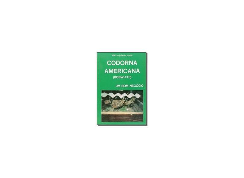 Codorna Americana ( Bobwhite ) - Um Bom Negócio - 2ª Ed. - Vieira, Marcio Infante - 9788586307195
