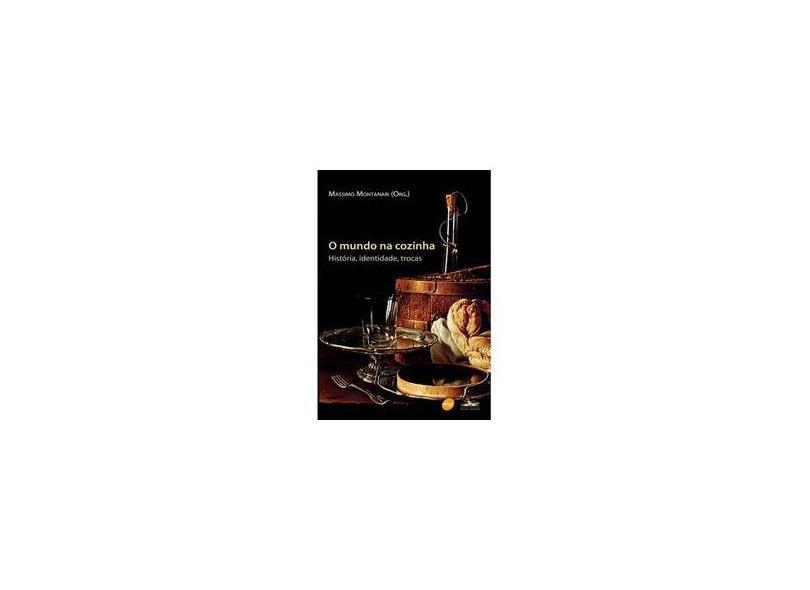Mundo na Cozinha - História, Identidade, Trocas, O - Massimo Montanari - 9788573598940