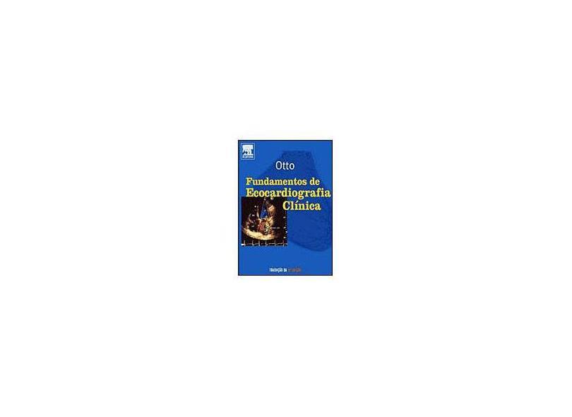 Fundamentos da Ecocardiografia Clinica - Otto, Catherine M. - 9788535216233
