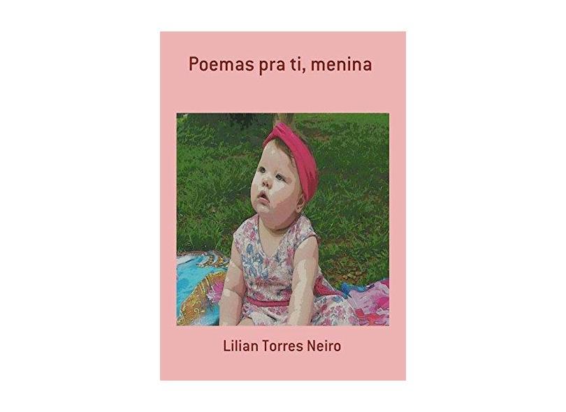 Poemas Pra Ti, Menina - Lilian Torres Neiro - 9788556974396