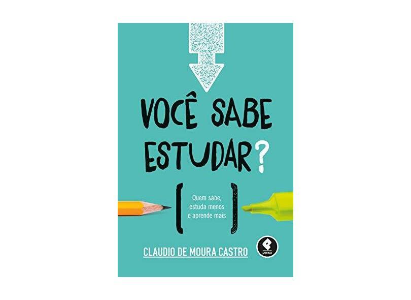 Você Sabe Estudas? - Quem Sabe, Estuda Menos e Aprende Mais - Castro, Claudio De Moura - 9788584290369