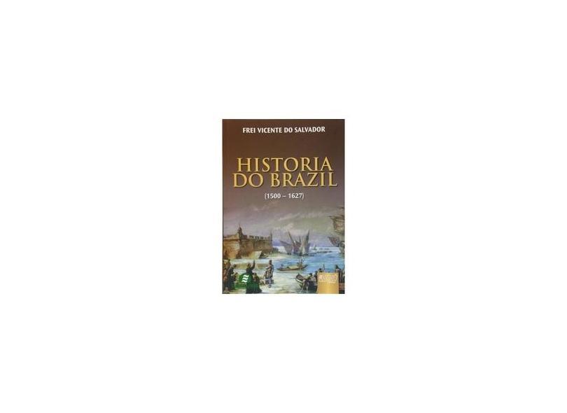 Historia do Brazil - (1500 - 1627) - Salvador, Frei Vicente Do; - 9788536217987