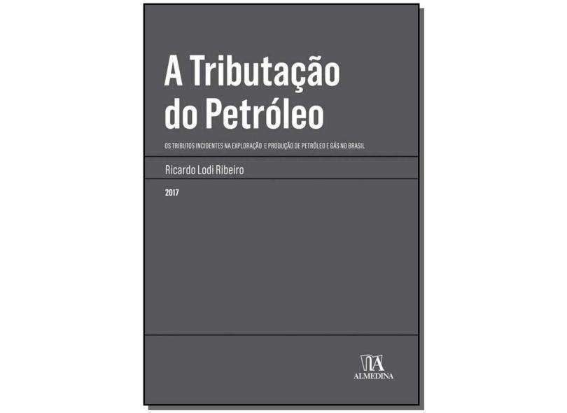 A Tributação Do Petróleo: Os Tributos Incidentes Na Exploração E Produção De Petróleo E Gás No Brasil - Ricardo Lodi Ribeiro - 9788584931859