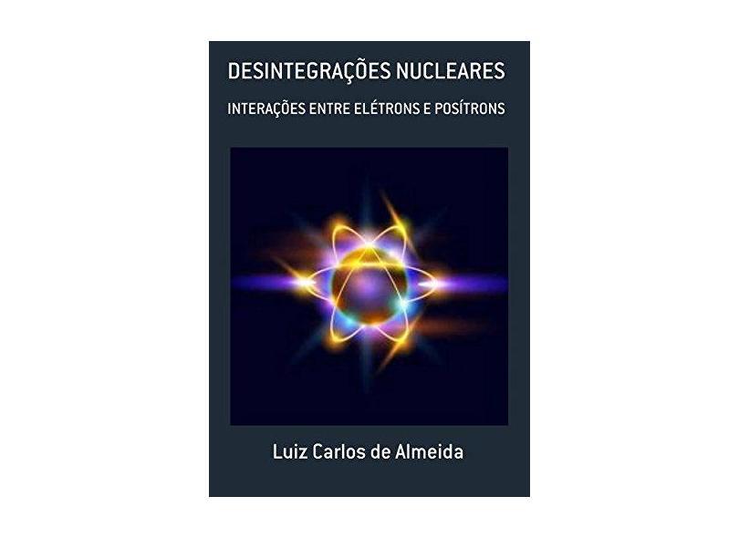 Desintegrações Nucleares - Luiz Carlos De Almeida - 9788556974471