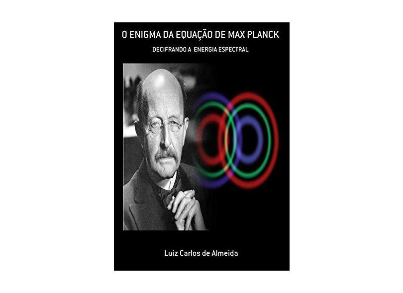 O Enigma da Equação de Max Planck - Luiz Carlos De Almeida - 9788556974433