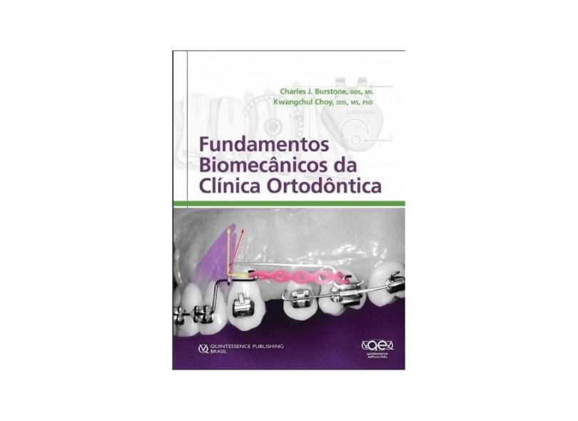 FUNDAMENTOS BIOMECANICOS DA CLINICA ORTODONTICA - Burstone, Charles J.  / Choy, Kwangchul - 9788578890872
