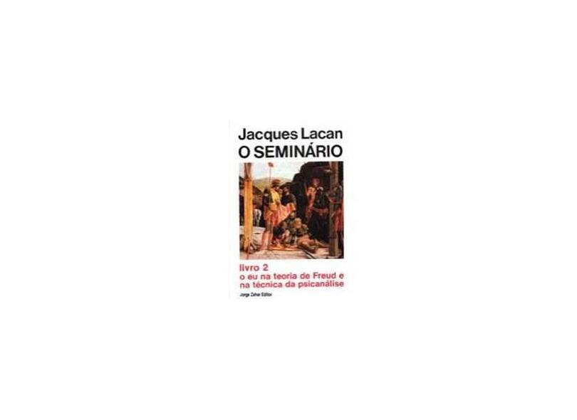 O Seminario Livro 2 -o Eu na Teoria de Freud - Lacan, Jacques - 9788571103160