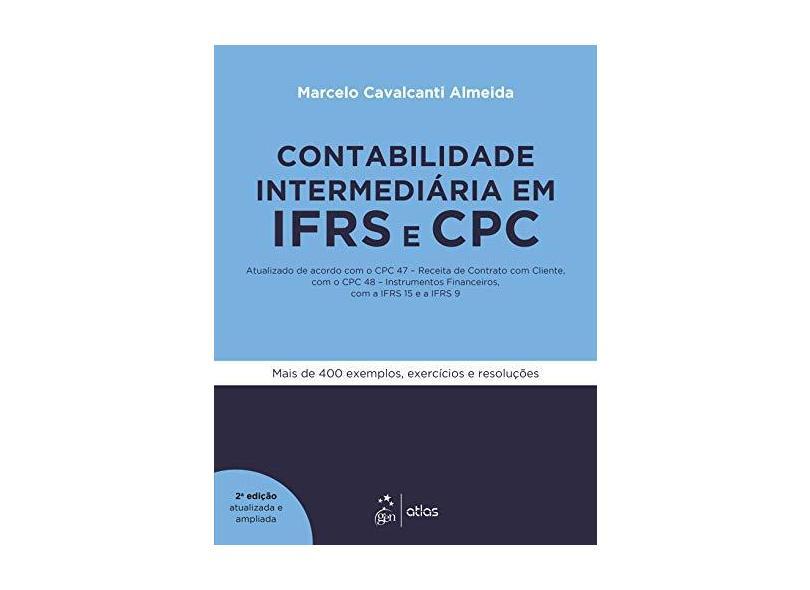 Contabilidade Intermediária em IFRS e CPC: Atualizado de Acordo com o CPC 47 - Receita de Contrato com Cliente, com o CPC 48 - Instrumentos Financeiros, com IFRS 15 e a IFRS 9 - Marcelo Cavalcanti Almeida - 9788597016017