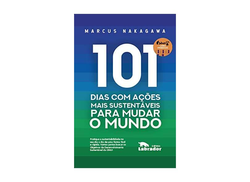 101 Dias com Ações Mais Sustentáveis Para Mudar o Mundo - Marcus Hyonai Nakagawa - 9788593058868