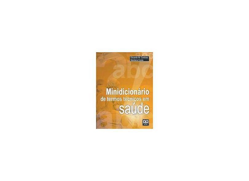 Minidicionário de Termos Técnicos em Saúde - Eduardo M. Cardoso E Marilena Costa - 9788574981291