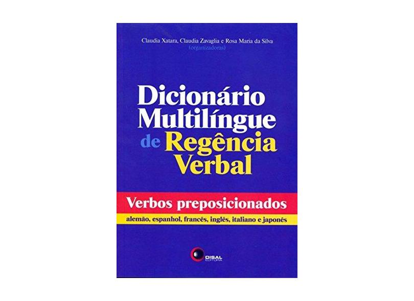 Dicionário Multilíngue de Regência Verbal - Verbos Preposicionados - Xatara, Claudia; Silva, Rosa Maria Da; Zavaglia, Claudia - 9788578441500
