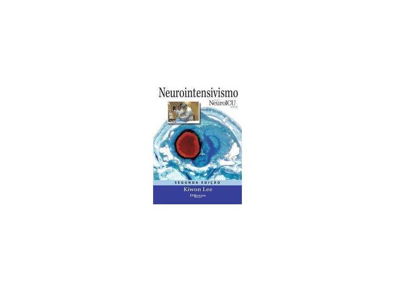 NEUROINTENSIVISMO NEURO ICU BOOK - Kiwon Lee - 9788580531824