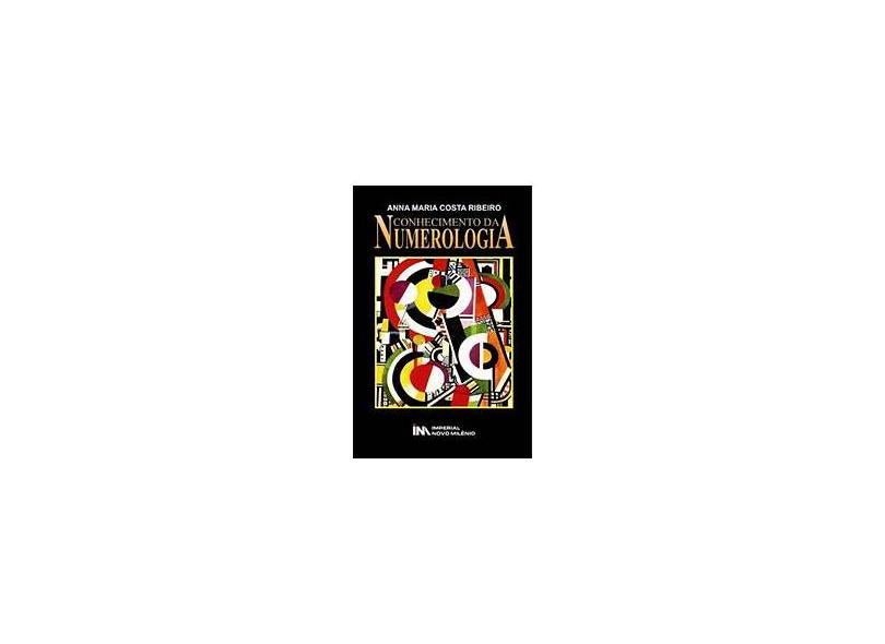 Conhecimento da Numerologia - Ribeiro, Anna Maria Costa - 9788599868294