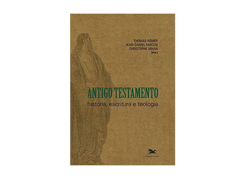 Antigo Testamento. História, Escritura E Teologia - Capa Comum - 9788515037001