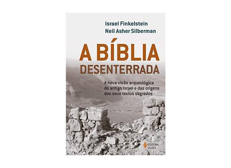 A Bíblia Desenterrada - A Nova Visão Arqueológica Do Antigo Israel E Das Origens Dos Seus Textos Sagrados - Finkelstein, Israel - 9788532658074