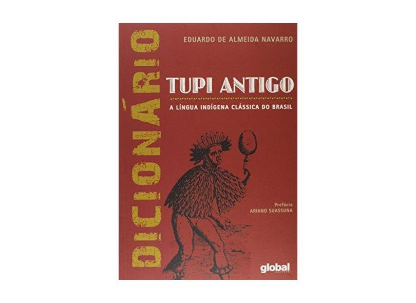 Dicionário Tupi Antigo - A Língua Índigena Clássica do Brasil - Navarro, Eduardo De Almeida - 9788526019331