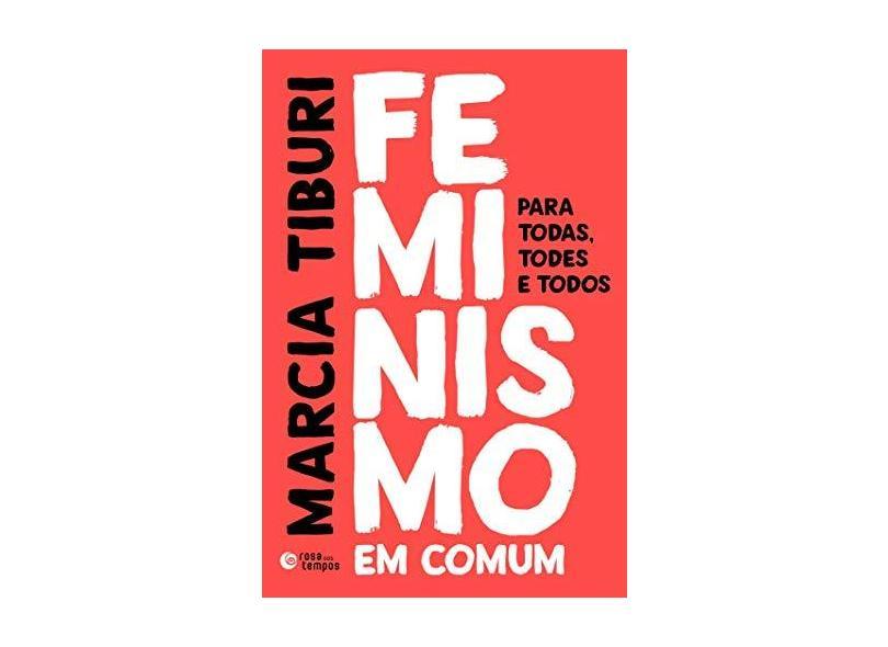 Feminismo em Comum. Para Todas, Todes e Todos - Marcia Tiburi - 9788501113511