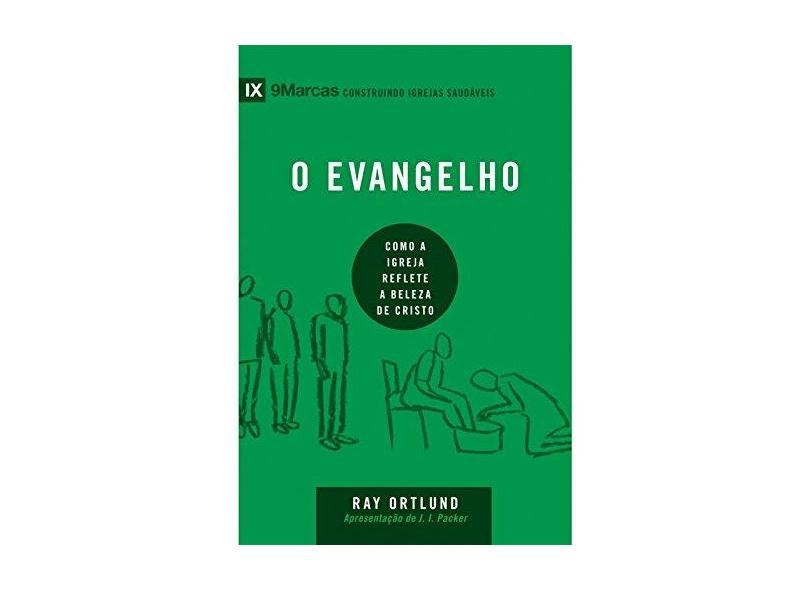 O Evangelho. Como a Igreja Reflete a Beleza de Cristo - Serie 9 Marcas - Ortlund Ray - 9788527506793