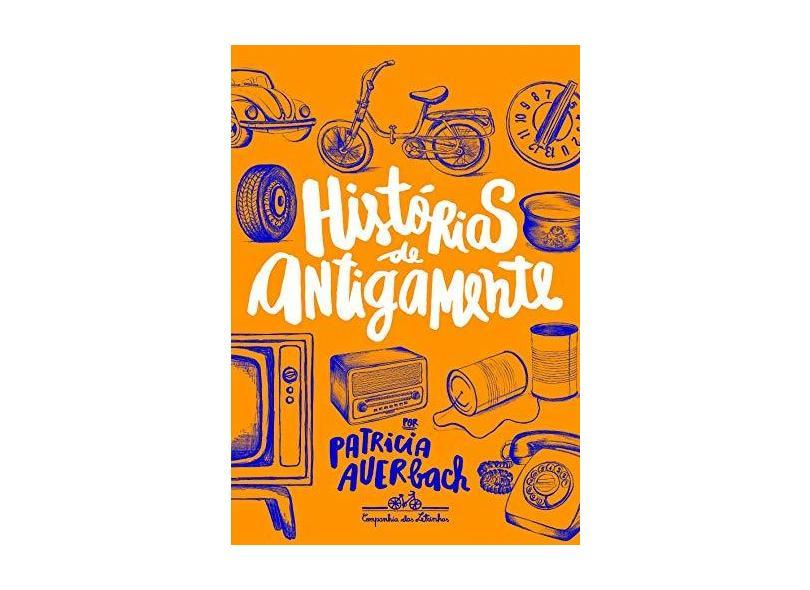 Histórias de Antigamente - Patricia Auerbach - 9788574066868