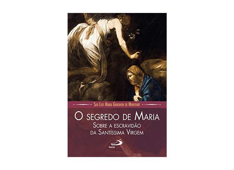 O Segredo de Maria. Sobre a Escravidão da Santíssima Virgem - São Luís Maria Grignion De Montfort - 9788534948234