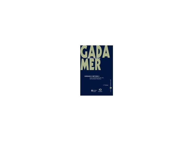 Verdade e Método - Traços Fundamentais de uma Hermenêutica Filosófica - Gadamer, Hans-georg - 9788532617873