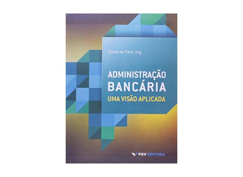 Administração Bancária - Uma Visão Aplicada - Faro, Clovis De - 9788522516384